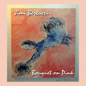 Jimi Bertucci-Bouquet Of Pink [2020] ART